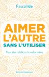(Français) Aimer l'autre sans l'utiliser. Pour des relations transformées