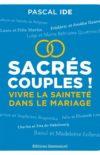 Sacrés couples ! vivre la sainteté dans le mariage